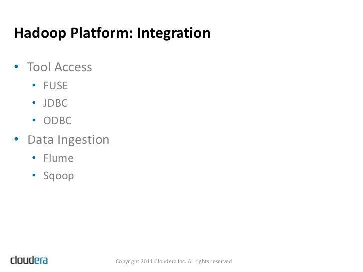 Hadoop Platform: Integration• Tool Access   • FUSE   • JDBC   • ODBC• Data Ingestion   • Flume   • Sqoop                  ...