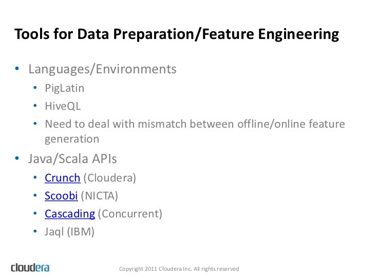 Tools for Data Preparation/Feature Engineering• Languages/Environments   • PigLatin   • HiveQL   • Need to deal with misma...