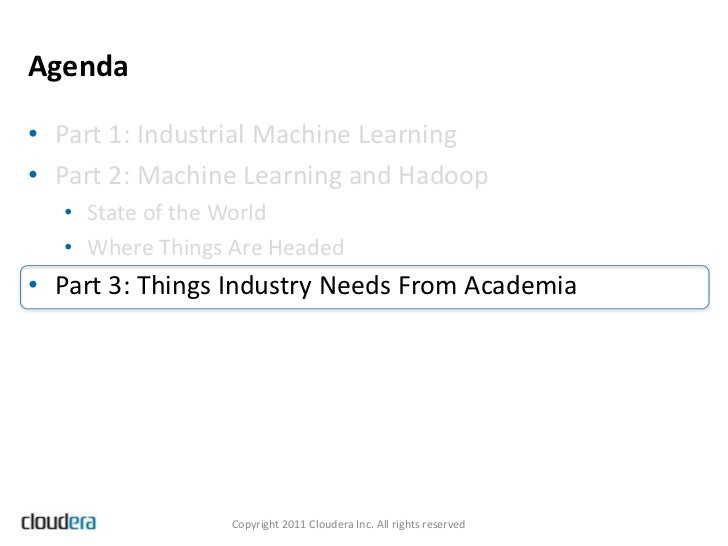 Agenda• Part 1: Industrial Machine Learning• Part 2: Machine Learning and Hadoop  • State of the World  • Where Things Are...