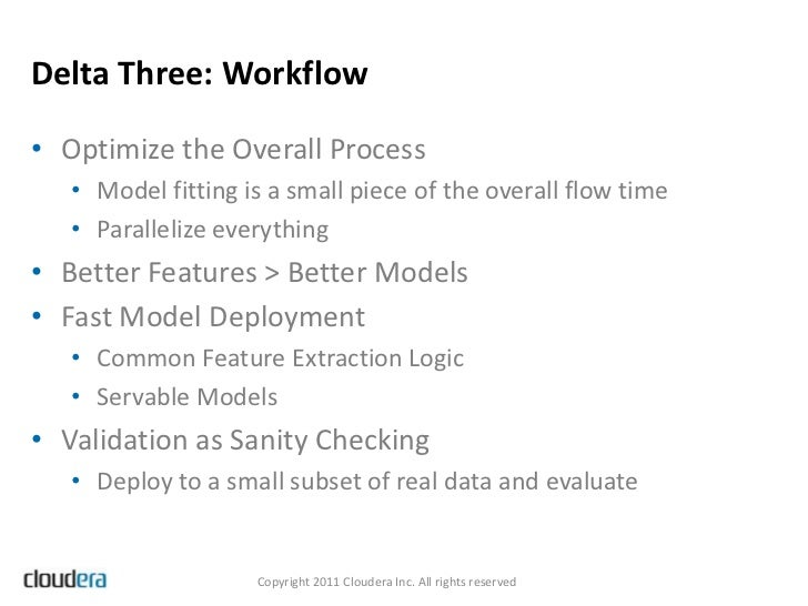 Delta Three: Workflow• Optimize the Overall Process   • Model fitting is a small piece of the overall flow time   • Parall...