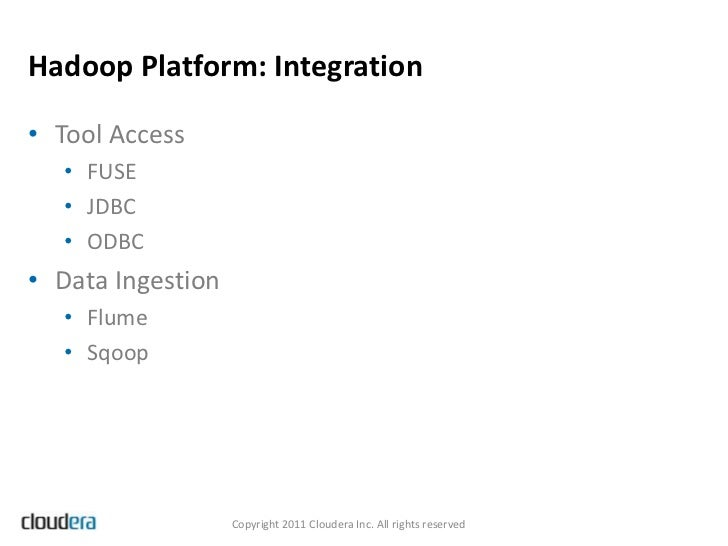 Hadoop Platform: Integration• Tool Access   • FUSE   • JDBC   • ODBC• Data Ingestion   • Flume   • Sqoop                  ...