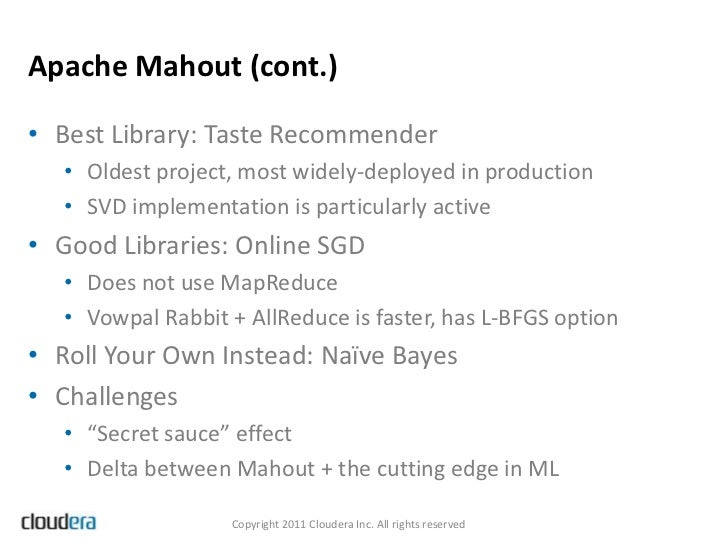 Apache Mahout (cont.)• Best Library: Taste Recommender   • Oldest project, most widely-deployed in production   • SVD impl...