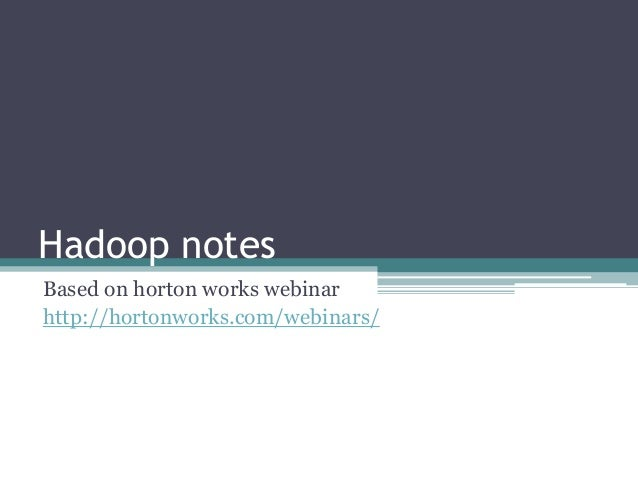 Hadoop notes Based on horton works webinar http://hortonworks.com/webinars/