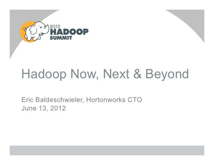Hadoop Now, Next & BeyondEric Baldeschwieler, Hortonworks CTOJune 13, 2012