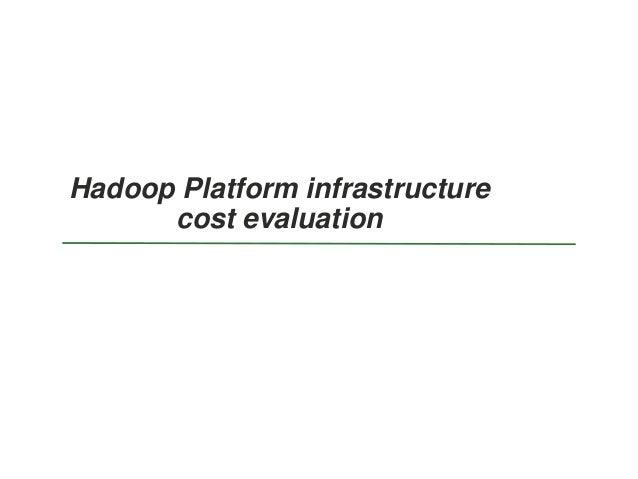 Hadoop Platform infrastructure cost evaluation