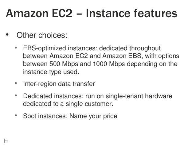 Amazon EC2 – Instance features • Other choices: • EBS-optimized instances: dedicated throughput between Amazon EC2 and Ama...