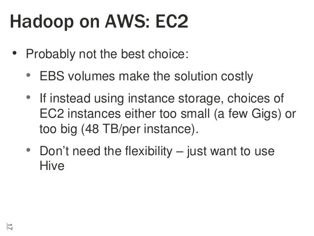 Hadoop on AWS: EC2 • Probably not the best choice: • EBS volumes make the solution costly • If instead using instance stor...