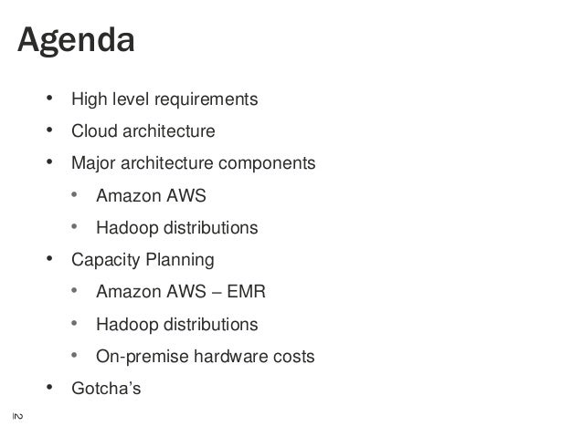 Agenda • High level requirements  • Cloud architecture • Major architecture components • Amazon AWS  • Hadoop distribution...