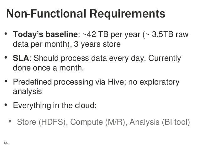 Non-Functional Requirements • Today's baseline: ~42 TB per year (~ 3.5TB raw data per month), 3 years store  • SLA: Should...