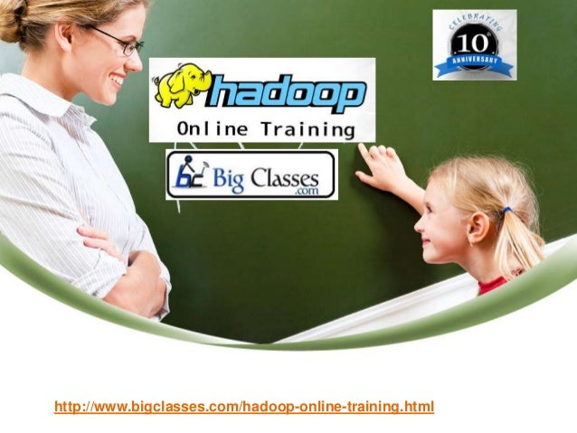 http://www.bigclasses.com/hadoop-online-training.html