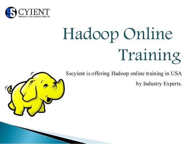 Hadoop OnlineTrainingSscyient is offering Hadoop online training in ...
