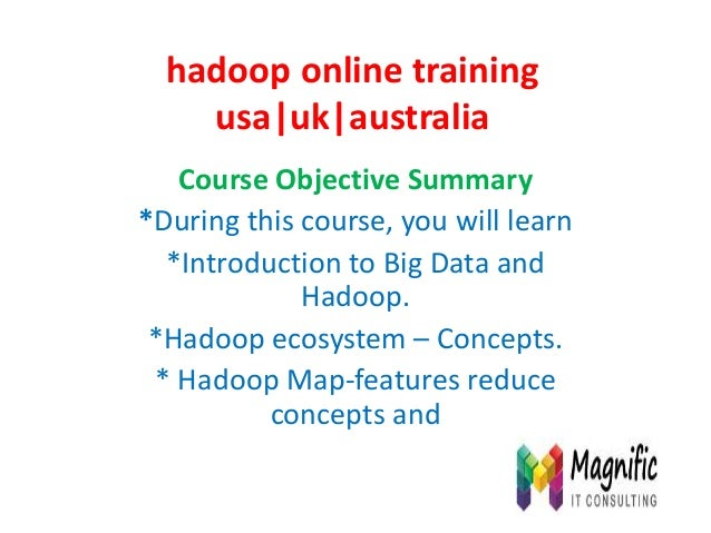 hadoop online training usa uk australia Course Objective Summary *During this course, you will learn *Introduction to Big ...