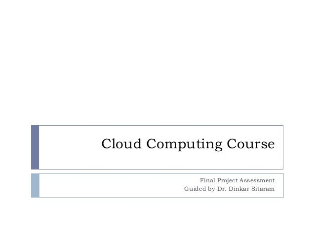 Cloud Computing CourseFinal Project AssessmentGuided by Dr. Dinkar Sitaram