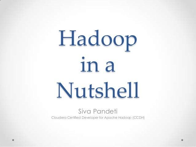 Hadoop in a Nutshell Siva Pandeti Cloudera Certified Developer for Apache Hadoop (CCDH)
