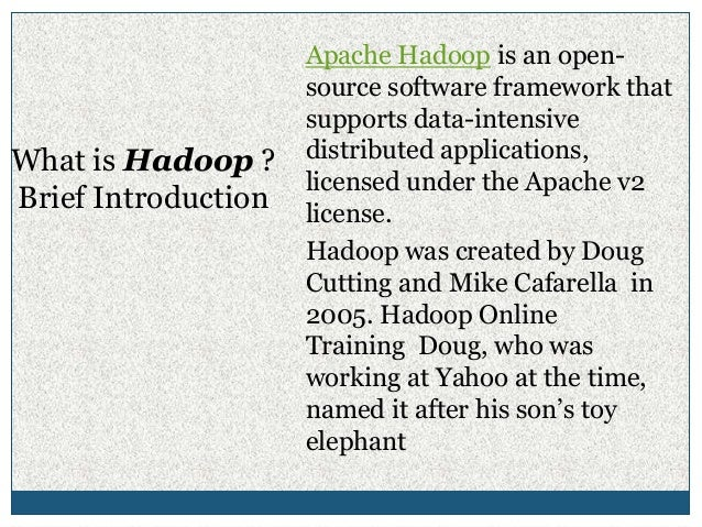 Apache Hadoop is an open- source software framework that supports data-intensive distributed applications, licensed under ...