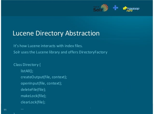 11 Lucene&Directory&Abstraction It's&how&Lucene&interacts&with&index&files. Solr&uses&the&Lucene&library&and&offers&Direct...