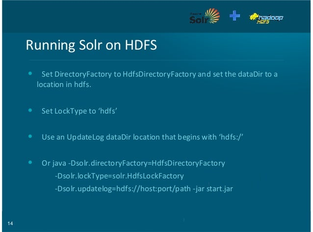 14 Running&Solr&on&HDFS Set&DirectoryFactory&to&HdfsDirectoryFactory&and&set&the&dataDir&to&a location&in&hdfs. Set&LockTy...