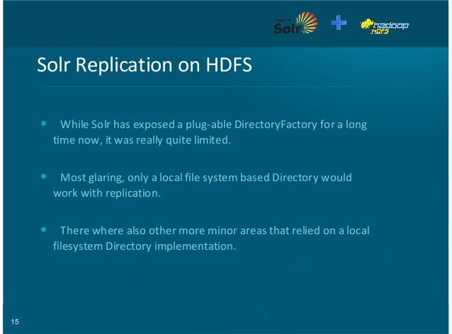 15 Solr%Replication%on%HDFS While%Solr%has%exposed%a%plug8able%DirectoryFactory%for%a%long time%now,%it%was%really%quite%l...