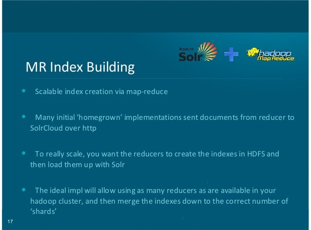 17 MR#Index#Building Scalable#index#creation#via#map8reduce Many#initial#'homegrown'#implementations#sent#documents#from#r...