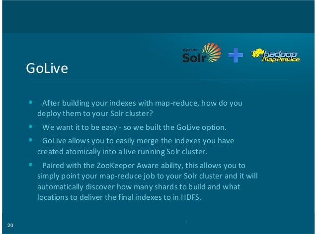 20 GoLive After+building+your+indexes+with+map:reduce,+how+do+you deploy+them+to+your+Solr+cluster? We+want+it+to+be+easy+...