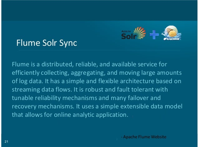 21 Flume&Solr&Sync Flume&is&a&distributed,&reliable,&and&available&service&for efficiently&collecting,&aggregating,&and&mo...