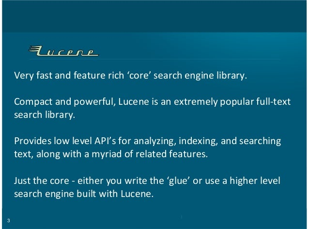 3 Very%fast%and%feature%rich%'core'%search%engine%library.% Compact%and%powerful,%Lucene%is%an%extremely%popular%full>text...