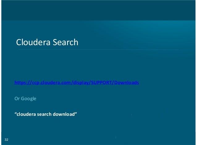 "32 Cloudera)Search https://ccp.cloudera.com/display/SUPPORT/Downloads Or)Google ""cloudera=search=download"""