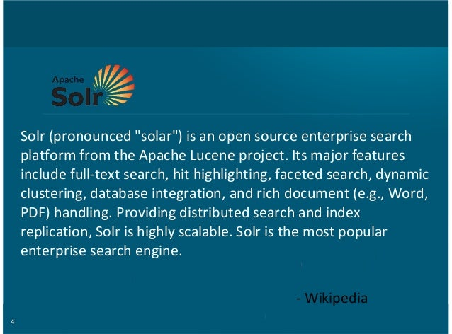 """4 Solr%(pronounced%""""solar"""")%is%an%open%source%enterprise%search platform%from%the%Apache%Lucene%project.%Its%major%feature..."""