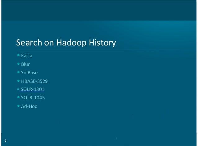 5 Search'on'Hadoop'History 'Katta 'Blur 'SolBase 'HBASE73529 'SOLR71301 'SOLR71045 'Ad7Hoc • • • • • • •