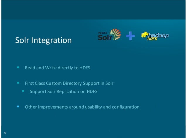 9 Solr%Integration Read%and%Write%directly%to%HDFS First%Class%Custom%Directory%Support%in%Solr Support%Solr%Replication%o...