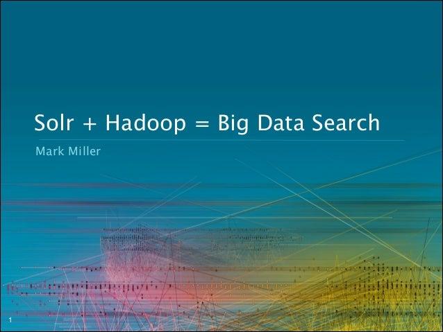 Solr + Hadoop = Big Data Search Mark Miller  !1