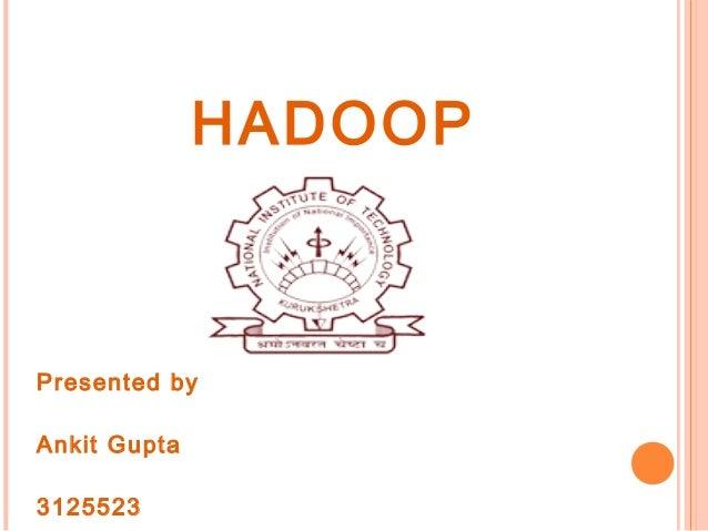 HADOOPPresented byAnkit Gupta3125523