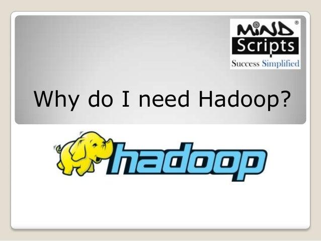 Why do I need Hadoop?