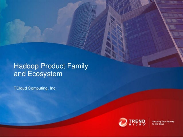 TCloud Computing, Inc. Hadoop Product Family and Ecosystem