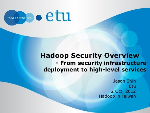 Hadoop Security Overview   - From security infrastructuredeployment to high-level services                       Jason Shi...