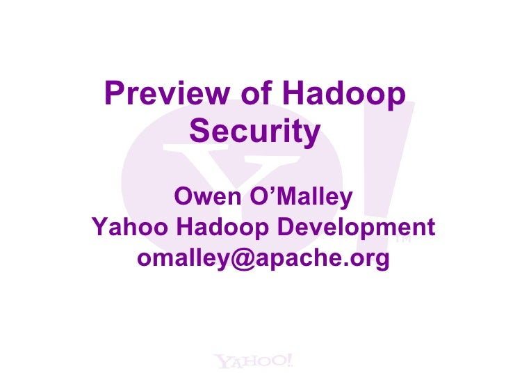 Preview of Hadoop Security Owen O'Malley Yahoo Hadoop Development [email_address]