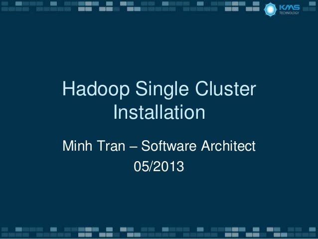 Hadoop Single ClusterInstallationMinh Tran – Software Architect05/2013