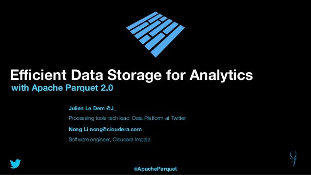 Efficient Data Storage for Analytics with Apache Parquet 2.0 Julien Le Dem @J_ Processing tools tech lead, Data Platform at ...