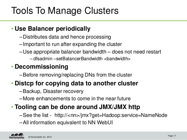 © Hortonworks Inc. 2013 Tools To Manage Clusters • Use Balancer periodically –Distributes data and hence processing –Impor...