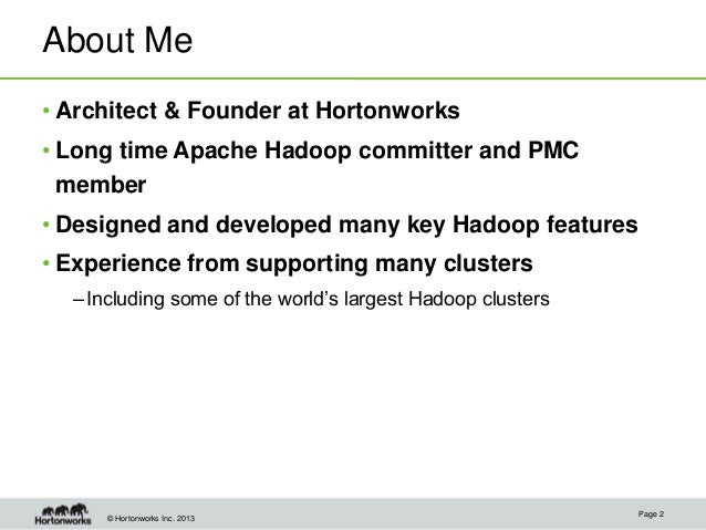 © Hortonworks Inc. 2013 About Me • Architect & Founder at Hortonworks • Long time Apache Hadoop committer and PMC member •...