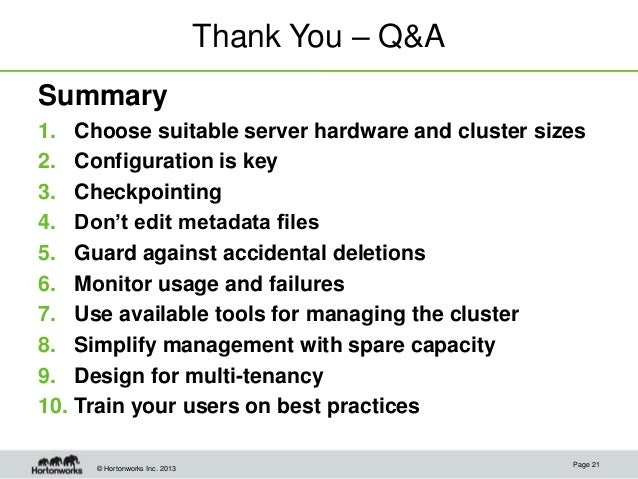 © Hortonworks Inc. 2013 Thank You – Q&A Summary 1. Choose suitable server hardware and cluster sizes 2. Configuration is k...