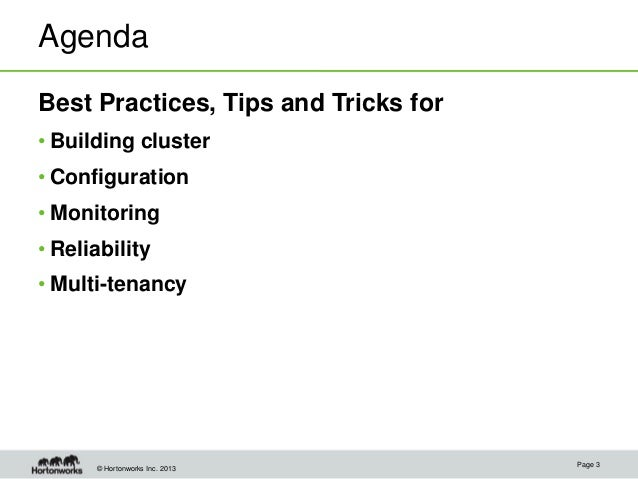 © Hortonworks Inc. 2013 Agenda Best Practices, Tips and Tricks for • Building cluster • Configuration • Monitoring • Relia...