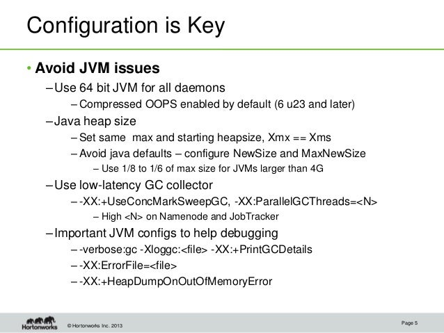 © Hortonworks Inc. 2013 Configuration is Key • Avoid JVM issues –Use 64 bit JVM for all daemons – Compressed OOPS enabled ...