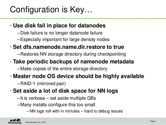 © Hortonworks Inc. 2013 Configuration is Key… • Use disk fail in place for datanodes –Disk failure is no longer datanode f...