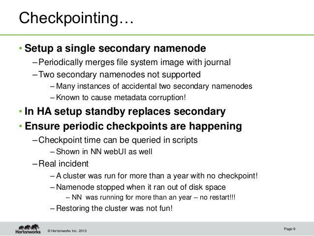 © Hortonworks Inc. 2013 Checkpointing… • Setup a single secondary namenode –Periodically merges file system image with jou...