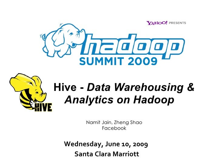 Hive -  Data Warehousing &   Analytics on Hadoop Wednesday, June 10, 2009  Santa Clara Marriott Namit Jain, Zheng Shao Fac...