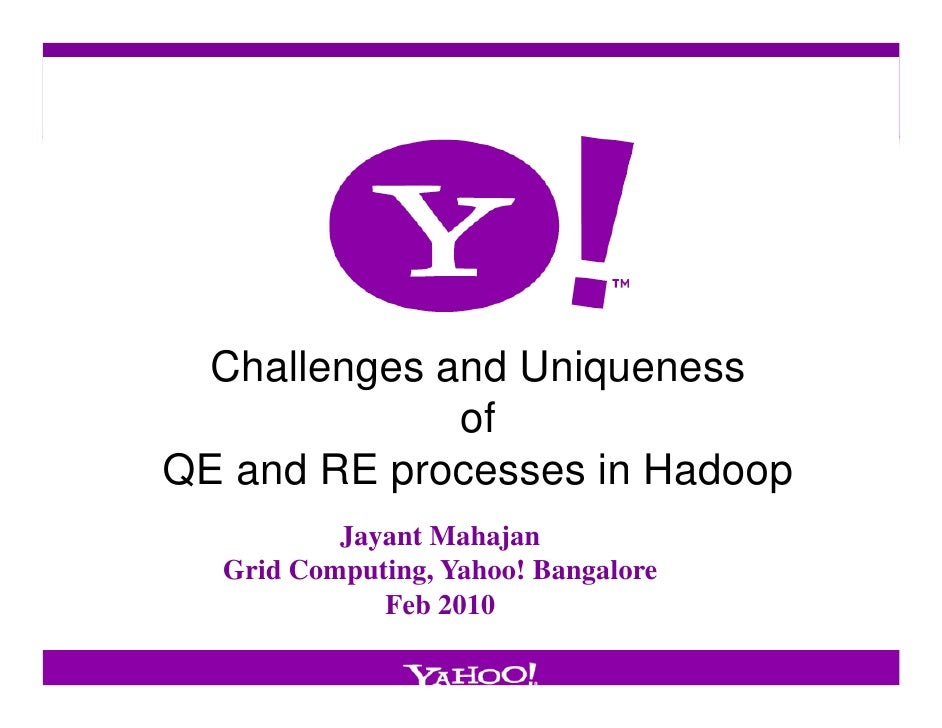 Challenges and Uniqueness              of QE and RE processes in Hadoop           Jayant Mahajan   Grid Computing, Yahoo! ...