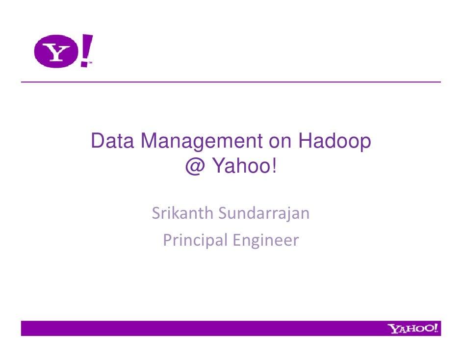 Data Management on Hadoop         @ Yahoo!       Srikanth Sundarrajan       Principal Engineer