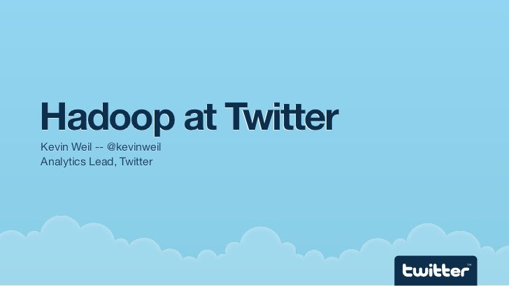 Hadoop at Twitter Kevin Weil -- @kevinweil Analytics Lead, Twitter                                TM