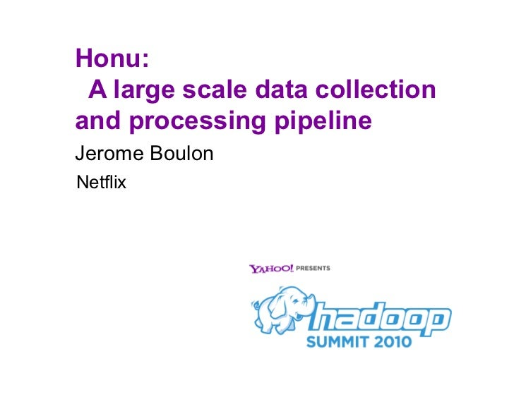Honu: A large scale data collectionand processing pipelineJerome BoulonNetflix